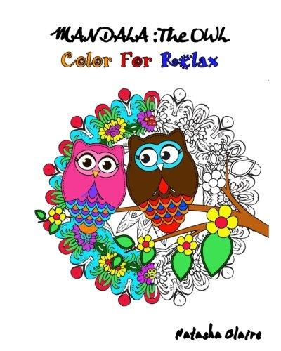 Mandala : The OWL: Coloring For Relax: Intricate Mandalas,Mesmerising Zentangle,Animal Mandalas and Floral Designs: Volume 3 (Mandala Coloring Book) por Natasha Claire
