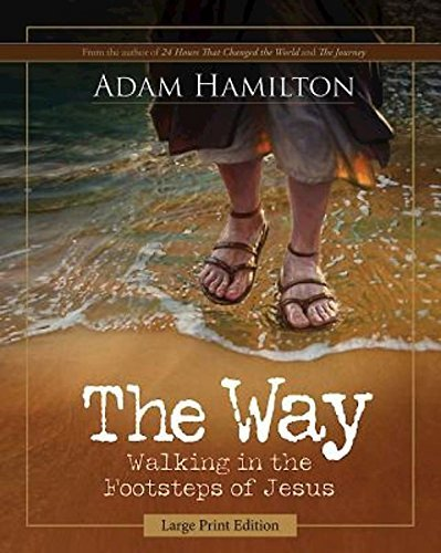 The Way Large Print Walking In The Footsteps Of Jesus By Adam Hamilton 2014 01 01