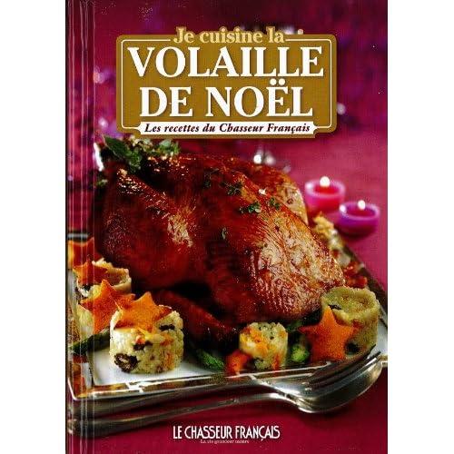 je cuisine la volaille de noël; les recettes du chasseur français