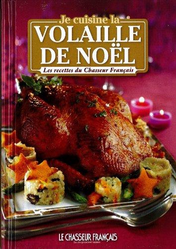 je cuisine la volaille de noël; les recettes du chasseur français par mondadori france