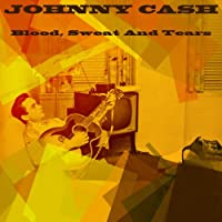 Johnny Cash: Blood, Sweat and Tears