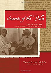 Secrets of the Pulse: The Ancient Art of Ayurvedic Pulse Diagnosis by Vasant D. Lad M.A.Sc. (2006-03-09)