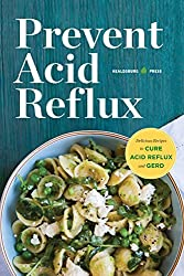 Prevent Acid Reflux: Delicious Recipes to Cure Acid Reflux and GERD by Healdsburg Press (2013-12-20)