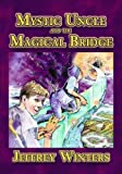 Mystic Uncle and the Magical Bridge by Winters, Jeffrey (2005) Paperback