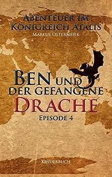Ben und der gefangene Drache (Abenteuer im Königreich Atalis) von [Ostermeier, Markus]