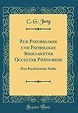 Zur Psychologie Und Pathologie Sogenannter Occulter Phanomene: Eine Psychiatrische Studie (Classic Reprint)
