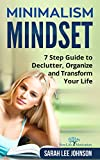 Minimalism Mindset: Declutter, Organize and Transform Your Life 7 Step Guide (Organizing, Japanese Art of Minimalism, Success, Productivity, Life, Clean, ... Home, Mind, Habit, Stress-Free, Freedom)
