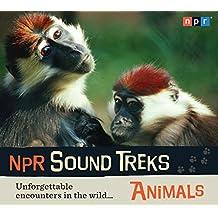 Animals: Unforgettable Encounters in the Wild... (NPR Sound Treks)