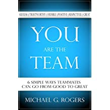 You Are the Team: 6 Simple Ways Teammates Can Go from Good to Great (English Edition)
