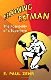 Becoming Batman – The Possibility of a Superhero