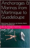 Anchorages & Marinas from Martinique to Guadeloupe: Martinique, Dominica, Les Saintes, Marie-Galante, Guadeloupe (Sailpilot Book 3) (English Edition)