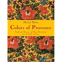 Colors of Provence: Traditions, Recipes, and Home Decorations from the South of France