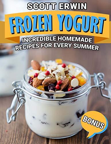Frozen Yogurt: Incredible Homema...