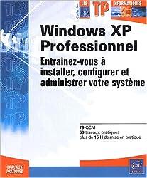 Windows XP Professionnel : Entraînez-vous à installer, configurer et administrer votre système
