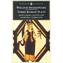 "Three Roman Plays: Julius Caesar; Antony And Cleopatra; Coriolanus: ""Coriolanus"", ""Julius Caesar"", ""Antony and Cleopatra"" (Penguin Classics)"