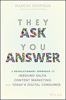 They Ask You Answer: A Revolutionary Approach to Inbound Sales, Content Marketing, and Today's Digital Consumer by [Sheridan, Marcus]