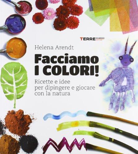 Facciamo i colori! Ricette e idee per dipingere e giocare con la natura. Ediz. illustrata (Stili di vita) por Helena Arendt