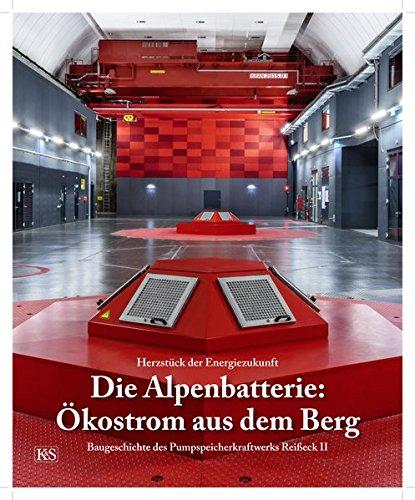 Die Alpenbatterie: Ökostrom aus dem Berg: Baugeschichte des Pumpspeicherkraftwerks Reißeck II