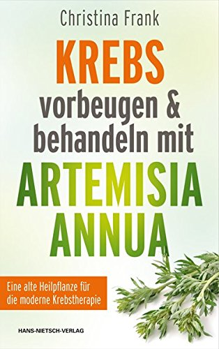 Krebs vorbeugen und behandeln mit Artemisia annua: Eine alte Heilpflanze für die moderne Krebstherapie