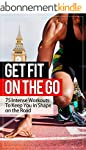 Get Fit On The Go: 75 Intense Workout...