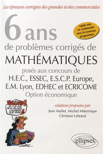 6 Ans de Problmes Corrigs de Mathmatiques Poss aux Concours HEC ESSEC ESCP-Europe EM-Lyon EDHEC et ECRICOME Option conomique