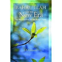 Baha'u'llah And the New Era: An Introduction to the Baha'i Faith