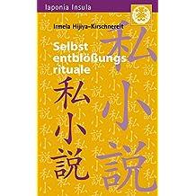 """Selbstentblößungsrituale: Zur Theorie und Geschichte der autobiographischen Gattung """"Shishôsetsu"""" in der modernen japanischen Literatur (Iaponia Insula 14)"""