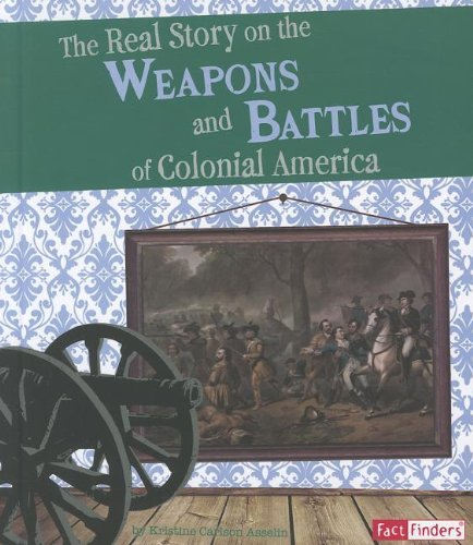 The Real Story on the Weapons and Battles of Colonial America (Life in the American Colonies) by Kristine Carlson Asselin (2012-01-06)
