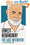 Ernest Hemingway: The Last Interview:...