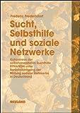 Sucht, Selbsthilfe und soziale Netzwerke: Katamnese der selbstverwalteten Suchthilfe SYNANON unter Berücksichtigung der Bildung sozialer Netzwerke in Deutschland