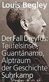 Der Fall Dreyfus: Teufelsinsel, Guant?namo, Alptraum der Geschichte von Louis Begley (18. Mai 2009) Gebundene Ausgabe