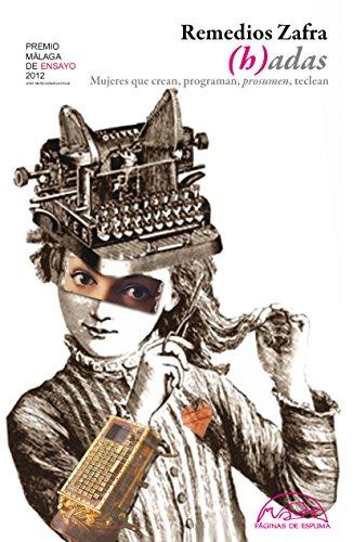 (h)adas: Mujeres que crean, programan, prosumen, teclean (Voces / Ensayo nº 186) por Remedios Zafra