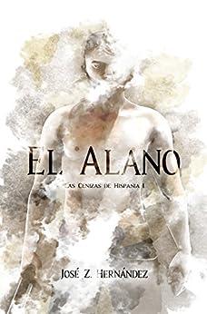 El Alano: Las Cenizas de Hispania de [González, José Zoilo Hernández]