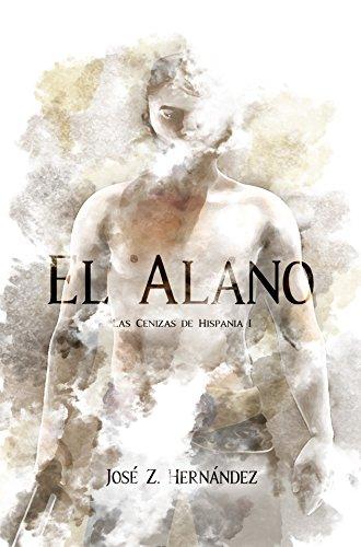 El Alano: Las Cenizas de Hispania por José Zoilo Hernández González