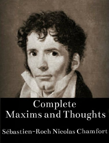 Complete Maxims and Thoughts (The Works of Sébastien-Roch Nicolas Chamfort Book 1) (English Edition)