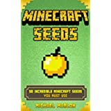 MINECRAFT: Minecraft Seeds - 50 Incredible Minecraft Seeds You MUST Use (Includes Minecraft Pocket Edition, PC, PS3, PS4, Xbox 360 & Xbox One!) (Unofficial ... seeds for pocket edition) (English Edition)