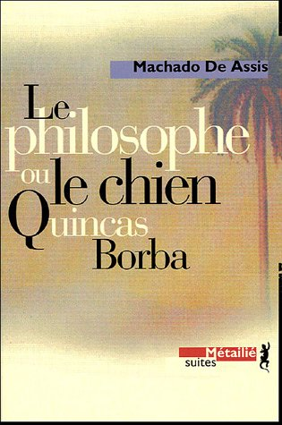 Le philosophe ou le chien Quincas Borba par J.-M. Machado de Assis