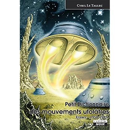 Petit dictionnaire des mouvements ufolatres France  1950 - 1985 (Camion Noir)