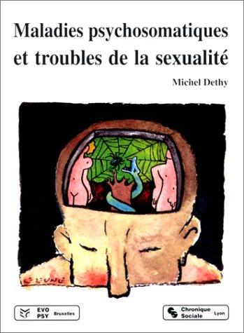 MALADIES PSYCHOSOMATIQUES ET TROUBLES DE LA SEXUALITE. Approche psychanalytique