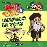 Leonardo da Vinci. L'arte con Matì e Dadà. Ediz. illustrata