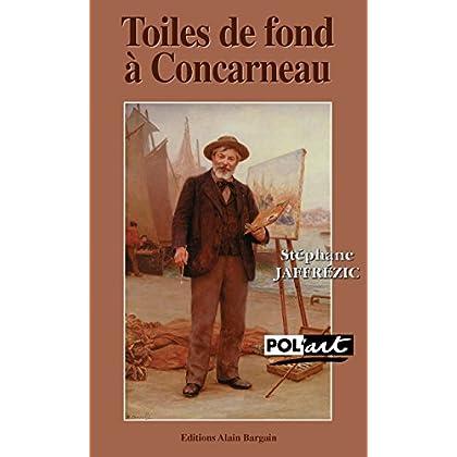 Toiles de fond à Concarneau: Une enquête dans les milieux artistiques bretons du XIXe siècle (Pol'art t. 8)