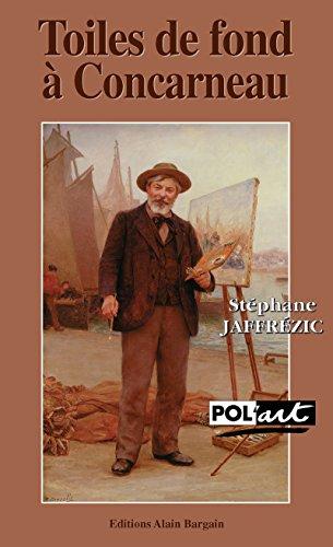 Toiles de fond  Concarneau: Une enqute dans les milieux artistiques bretons du XIXe sicle (Pol'art)