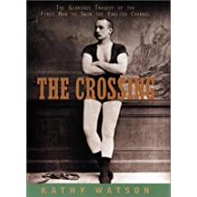 The Crossing: The Glorious Tragedy of the First Man to Swim the English Channel