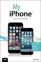 My iPhone (Covers iOS 8 on iPhone 6/6 Plus, 5S/5C/5, and 4S) (8th Edition) by Brad Miser (2014-11-08)