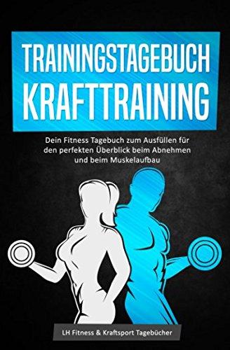 Trainingstagebuch Krafttraining - Dein Fitness Tagebuch zum Ausfüllen für den perfekten Überblick beim Abnehmen und beim Muskelaufbau