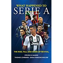 What Happened to Serie A: The Rise, Fall and Signs of Revival (English Edition)
