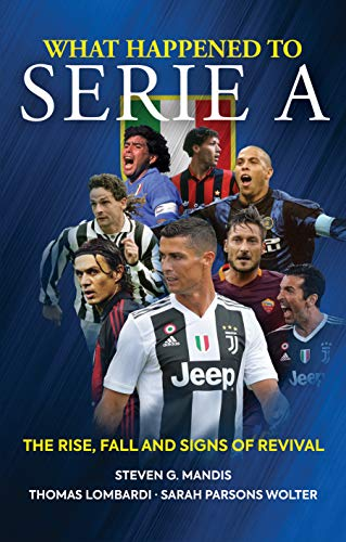What Happened to Serie A: The Rise, Fall and Signs of Revival (English Edition) -