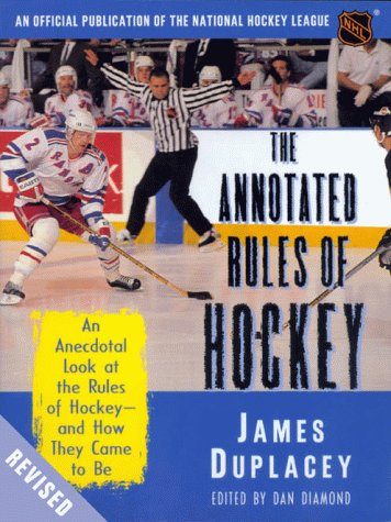 The Annotated Rules of Hockey: An Anecdotal Look at the Rules of Hockey - And How They Came to be por James Duplacey