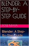 BLENDER: A STEP-BY-STEP GUIDE