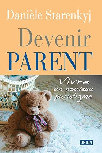 Devenir parent. Vivre un nouveau paradigme par Danièle Starenkyj
